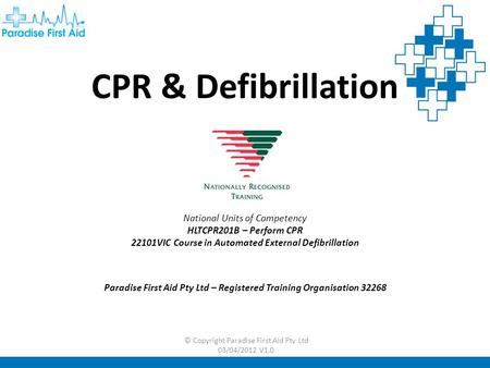 CPR & Defibrillation National Units of Competency HLTCPR201B – Perform CPR 22101VIC Course in Automated External Defibrillation Paradise First Aid Pty.