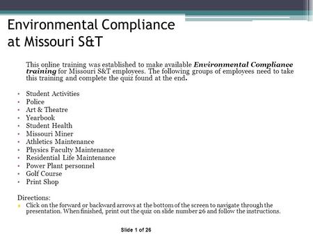 Environmental Compliance at Missouri S&T This online training was established to make available Environmental Compliance training for Missouri S&T employees.