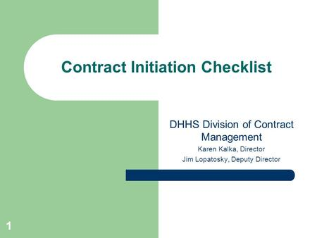 DHHS Division of Contract Management Karen Kalka, Director Jim Lopatosky, Deputy Director Contract Initiation Checklist 1.