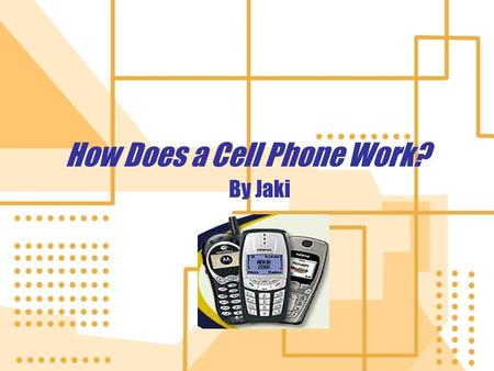 How Does a Cell Phone Work? By Jaki. Introduction Welcome to my slide show! If you are like many other Americans in the twenty-first century you most.