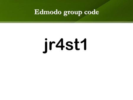 Edmodo group code jr4st1. INTRODUCTION to INFORMATION TECHNOLOGY.