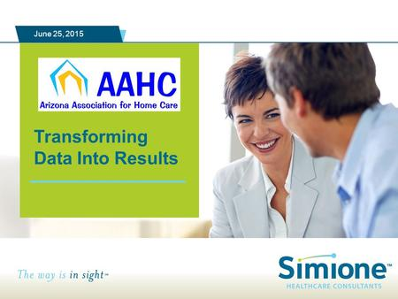 1 | SOLVING YOUR CORE HOME CARE AND HOSPICE CHALLENGES Transforming Data Into Results June 25, 2015.