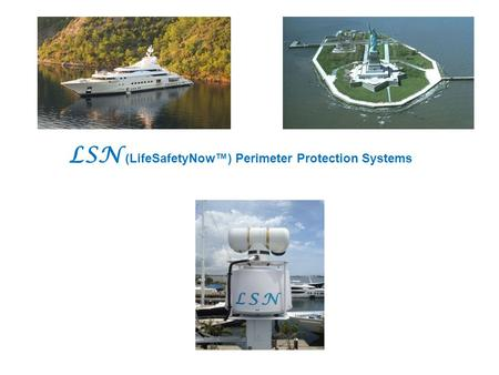 LSN (LifeSafetyNow™) Perimeter Protection Systems.