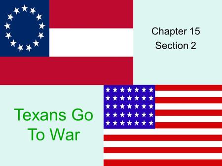 Chapter 15 Section 2 Texans Go To War. In its declaration of secession, Texas stated that it intended to go to war to preserve a southern way of life.