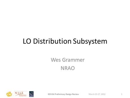 LO Distribution Subsystem Wes Grammer NRAO March 15-17, 2012EOVSA Preliminary Design Review1.