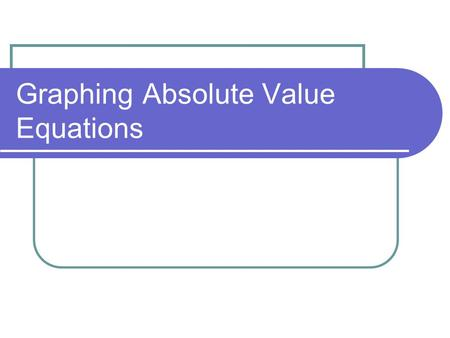 Graphing Absolute Value Equations. Absolute Value Equation A V-shaped graph that points upward or downward is the graph of an absolute value equation.