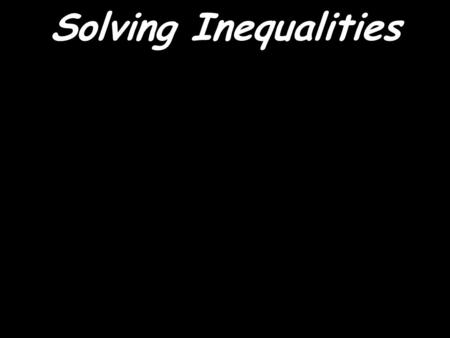 Solving Inequalities Objective: The student will be able to solve inequalities. Algebra 2.
