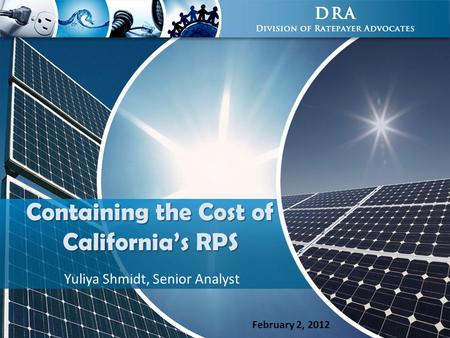Containing the Cost of California's RPS Yuliya Shmidt, Senior Analyst February 2, 2012.