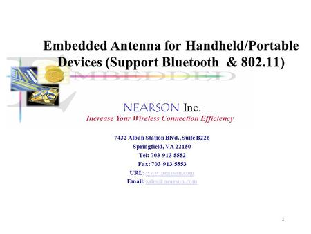 1 Embedded Antenna for Handheld/Portable Devices (Support Bluetooth & 802.11) NEARSON Inc. 7432 Alban Station Blvd., Suite B226 Springfield, VA 22150.