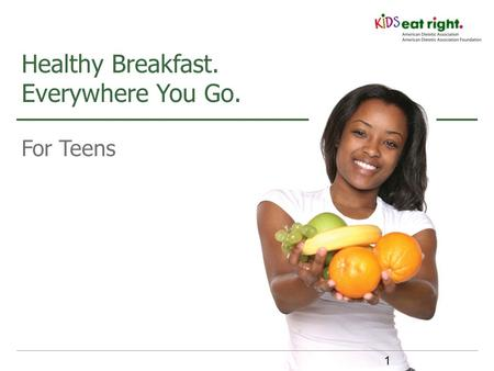 For Teens Healthy Breakfast. Everywhere You Go. 1.
