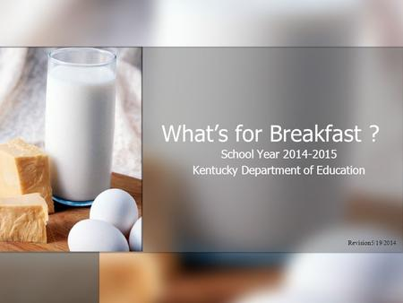 What's for Breakfast ? School Year 2014-2015 Kentucky Department of Education Revision5/19/2014.