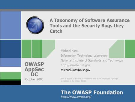 This is a work of the U.S. Government and is not subject to copyright protection in the United States. The OWASP Foundation OWASP AppSec DC October 2005.