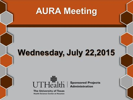 AURA Meeting Wednesday, July 22,2015. Welcome Amaris Ogu, MBA Supervisor, Systems & Reporting Sponsored Projects Administration.