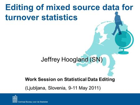 Editing of mixed source data for turnover statistics Jeffrey Hoogland (SN) Work Session on Statistical Data Editing (Ljubljana, Slovenia, 9-11 May 2011)