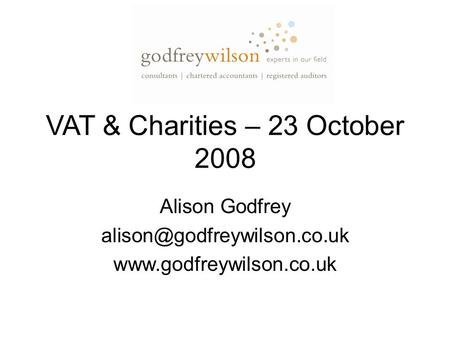 VAT & Charities – 23 October 2008 Alison Godfrey