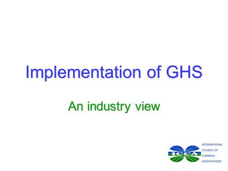 Implementation of GHS An industry view. Outline Impacts of implementationImpacts of implementation Industry initiativesIndustry initiatives TimeframesTimeframes.