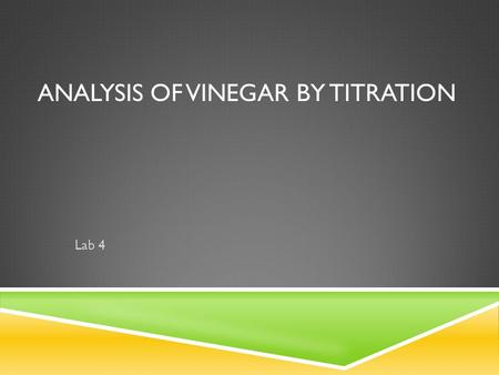 ANALYSIS OF VINEGAR BY TITRATION Lab 4. OUTLINE  Purpose  Potentiometric Titrations  Proticity  Equivalence  pK a  Vinegar Titration  Safety Concerns.