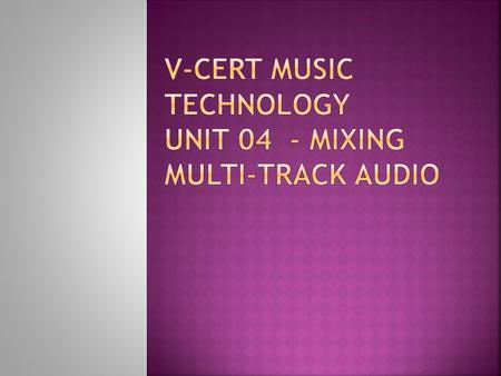 The learner will:  1 Be able to use audio effects processing during a multi-track audio mix The learner can:  1.1 Connect effects processors using inserts,