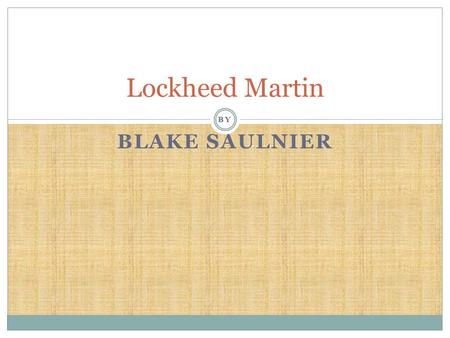 BY BLAKE SAULNIER Lockheed Martin. History Lockheed Corporation and Martin Marietta talked about merging the two companies in march 1994, the companies.