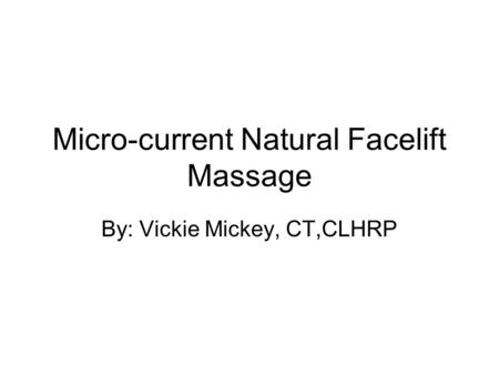 Micro-current Natural Facelift Massage By: Vickie Mickey, CT,CLHRP.