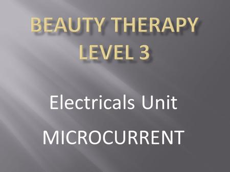 Electricals Unit MICROCURRENT. Aims  Re-cap faradic  Ageing process  Contra-indications re-cap  Safety re-cap  Effects  Benefits  Demonstration.
