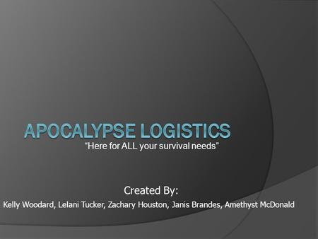"""Here for ALL your survival needs"" Kelly Woodard, Lelani Tucker, Zachary Houston, Janis Brandes, Amethyst McDonald Created By:"