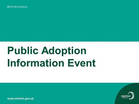 Public Adoption Information Event. What is Adoption? Adoption is a way of providing a permanent family for children who can no longer be brought up by.