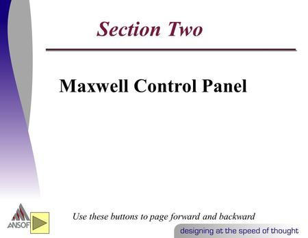 Maxwell Control Panel Use these buttons to page forward and backward Section Two.
