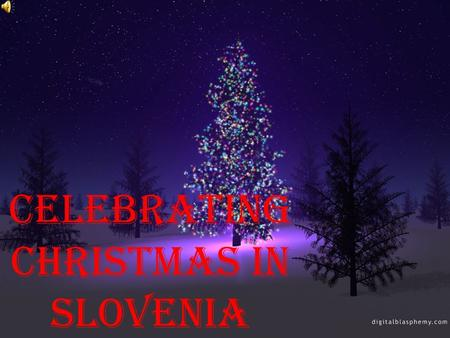 Celebrating Christmas in Slovenia. DECEMBER In Ljubljana and other Slovenian towns there are stands which sell things like candies, winter clothing, food,