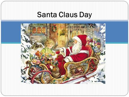 Santa Claus Day. Nicholas of Myra Nicholas of Myra, St. Nicholas Miracle Worker born around 270 in Patara in Asia Minor, d. about 345 or 352 - Bishop.