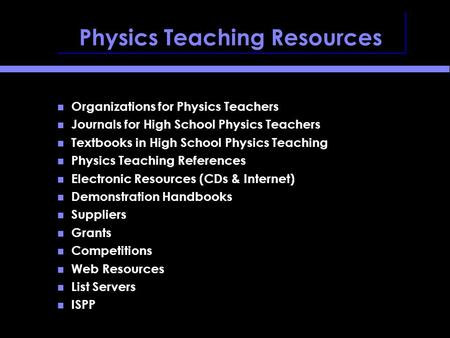 Physics Teaching Resources Organizations for Physics Teachers Journals for High School Physics Teachers Textbooks in High School Physics Teaching Physics.
