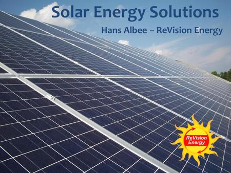 Solar Energy Solutions Hans Albee – ReVision Energy.