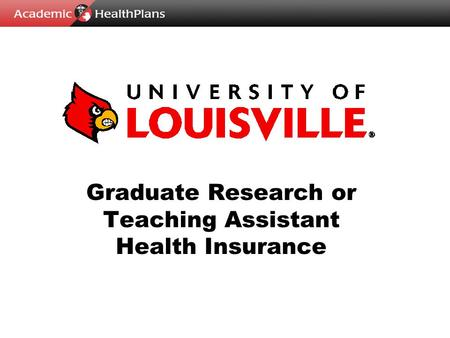 Graduate Research or Teaching Assistant Health Insurance.