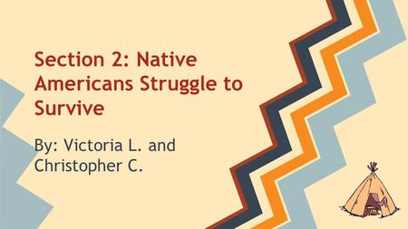 Section 2: Native Americans Struggle to Survive
