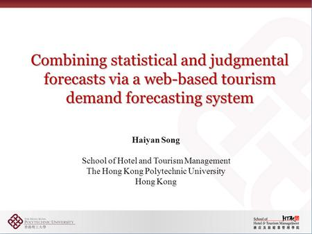 Combining statistical and judgmental forecasts via a web-based tourism demand forecasting system Haiyan Song School of Hotel and Tourism Management The.
