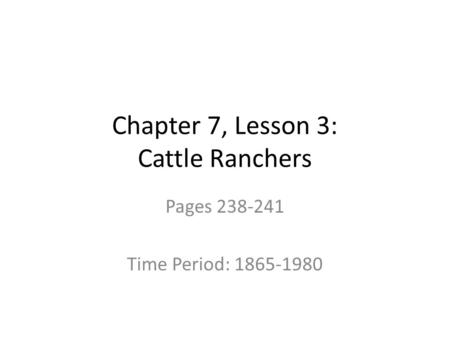 Chapter 7, Lesson 3: Cattle Ranchers