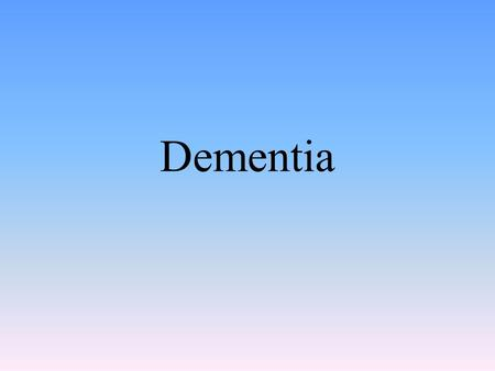 Dementia. Definition Loss of function in multiple cognitive abilities Assuming the individual had normal abilities before the onset Many of the 70 recognized.