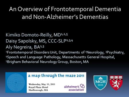 Kimiko Domoto-Reilly, MD 1,2,5 Daisy Sapolsky, MS, CCC-SLP 1,3,4 Aly Negreira, BA 1,3 1 Frontotemporal Disorders Unit, Departments of 2 Neurology, 3 Psychiatry,