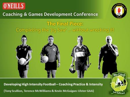 Developing High Intensity Football – Coaching Practice & Intensity (Tony Scullion, Terence McWilliams & Kevin McGuigan: Ulster GAA)