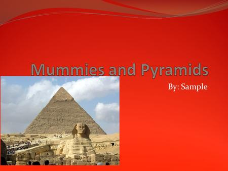 By: Sample. mummies Pharohs cared more keeping there mummies safe. Pyramids were built to honor pharos and their families Pyramids also told tomb robbers.