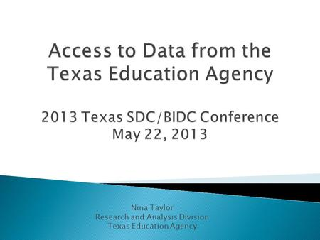 Nina Taylor Research and Analysis Division Texas Education Agency.