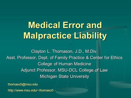 Medical Error and Malpractice Liability Clayton L. Thomason, J.D., M.Div. Asst. Professor, Dept. of Family Practice & Center for Ethics College of Human.