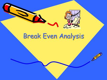 Learning Outcomes By the end of the lesson the students will; Understand the concept of break even analysis Identify the assumptions underlying simple.