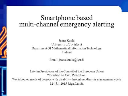 Smartphone based multi-channel emergency alerting Jaana Kuula University of Jyväskylä Department Of Mathematical Information Technology Finland Email: