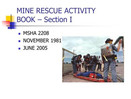 MINE RESCUE ACTIVITY BOOK – Section I MSHA 2208 NOVEMBER 1981 JUNE 2005.
