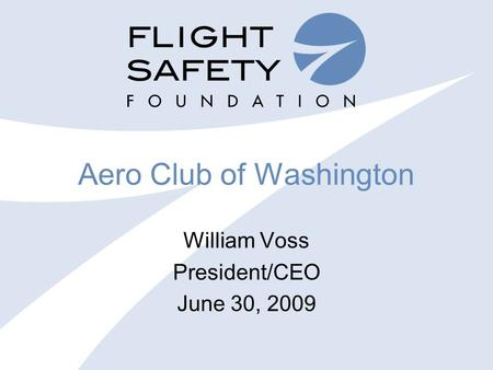 Aero Club of Washington William Voss President/CEO June 30, 2009.