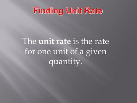 The unit rate is the rate for one unit of a given quantity.