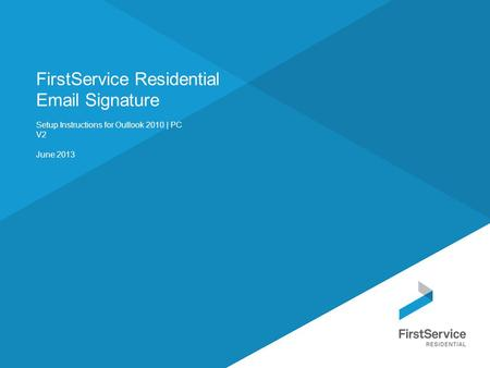 FirstService Residential Email Signature Setup Instructions for Outlook 2010 | PC V2 June 2013.