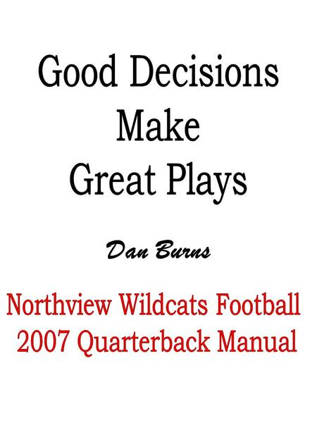 Dan Burns. Personal Responsibility In Daily Effort The Quarterback by the very nature of the position is a leader. It is hard to lead others when you.