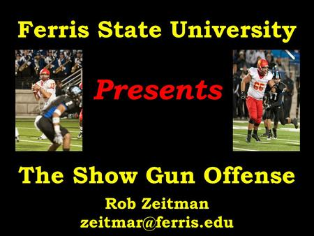 Presents Ferris State University Presents The Show Gun Offense Rob Zeitman